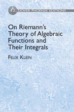 On Riemann's Theory of Algebraic Functions and Their Integrals : A Supplement to the Usual Treatises - Felix Klein