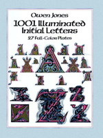 1001 Illuminated Initial Letters : 27 Full-Color Plates - Owen Jones
