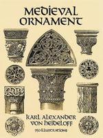 Medieval Ornament : 950 Illustrations - Karl Alexander von Heideloff