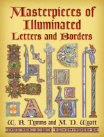 Masterpieces of Illuminated Letters and Borders - W. R. Tymms