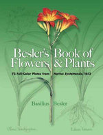 Besler's Book of Flowers and Plants : 73 Full-Color Plates from Hortus Eystettensis, 1613 - Basilius Besler