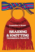 Braiding and Knotting : Techniques and Projects - Constantine A. Belash
