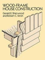 Wood-Frame House Construction - Gerald E. Sherwood