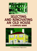 Selecting and Renovating an Old House : A Complete Guide - U.S. Dept. of Agriculture