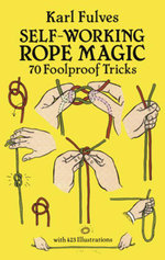 Self-Working Rope Magic : 70 Foolproof Tricks - Karl Fulves