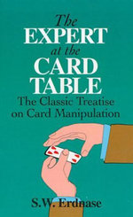The Expert at the Card Table : The Classic Treatise on Card Manipulation - S. W. Erdnase