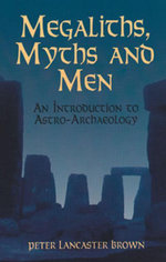 Megaliths, Myths and Men : An Introduction to Astro-Archaeology - Peter Lancaster Brown
