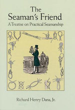 The Seaman's Friend : A Treatise on Practical Seamanship - Richard Henry Dana