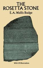 The Rosetta Stone - E. A. Wallis Budge