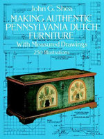 Making Authentic Pennsylvania Dutch Furniture : With Measured Drawings - John G. Shea