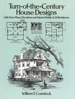 Turn-of-the-Century House Designs : With Floor Plans, Elevations and Interior Details of 24 Residences - William T. Comstock