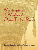 Masterpieces of Medieval Open Timber Roofs - Raphael Brandon
