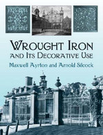 Wrought Iron and Its Decorative Use - Maxwell Ayrton