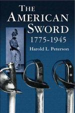 The American Sword 1775-1945 - Harold L. Peterson