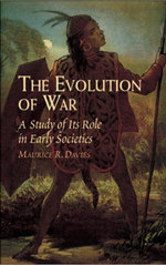 The Evolution of War : A Study of Its Role in Early Societies - Maurice R. Davie