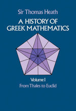 A History of Greek Mathematics, Volume I : From Thales to Euclid - Sir Thomas Heath