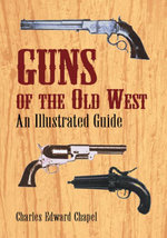 Guns of the Old West : An Illustrated Guide - Charles Edward Chapel