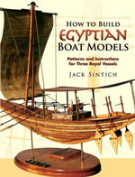 How to Build Egyptian Boat Models : Patterns and Instructions for Three Royal Vessels - Jack Sintich
