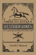 American Antique Weather Vanes : The Complete Illustrated Westervelt Catalog of 1883 - A. B. & W. T. Westervelt