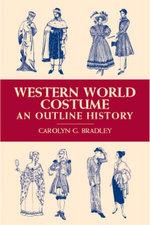 Western World Costume : An Outline History - Carolyn G. Bradley