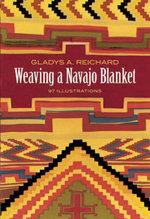 Weaving a Navajo Blanket - Gladys A. Reichard