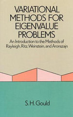 Variational Methods for Eigenvalue Problems : An Introduction to the Methods of Rayleigh, Ritz, Weinstein, and Aronszajn - S. H. Gould