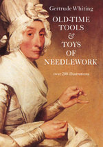 Old-Time Tools & Toys of Needlework - Gertrude Whiting