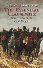 The Essential Clausewitz : Selections from On War - Carl von Clausewitz
