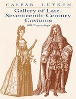 Gallery of Late-Seventeenth-Century Costume : 100 Engravings - Caspar Luyken