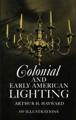 Colonial and Early American Lighting - Arthur H. Hayward