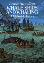 Whale Ships and Whaling : A Pictorial History - George Francis Dow
