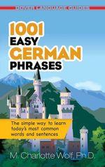 1001 Easy German Phrases - Ph. D. M. Charlotte Wolf