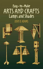 Easy-to-Make Arts and Crafts Lamps and Shades - John D. Adams