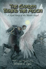 The Garden Behind the Moon : A Real Story of the Moon-Angel - Howard Pyle