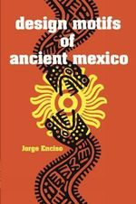 Design Motifs of Ancient Mexico : Ancient Delphi and the Science Behind Its Lost Sec... - Jorge Enciso