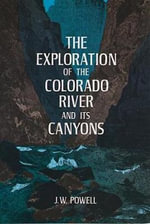 The Exploration of the Colorado River and Its Canyons : AFN Outdoor Guide Series - J.W. Powell