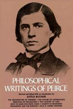 Philosophical Writings : Selected Philosophical Writings - Charles S. Peirce