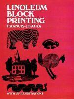 Linoleum Block Printing : Dover Craft Books - Francis J. Kafka