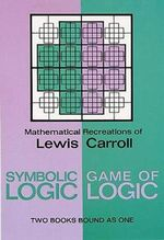 Symbolic Logic and the Game of Logic : Mathematical Recreations of Lewis Carroll : 2 Books Bound As 1 - Lewis Carroll