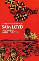 Mathematical Puzzles of Sam Loyd - Sam Loyd