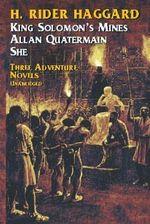 She : She, King Solomon's Mines, Allan Quartermain - H. Rider Haggard