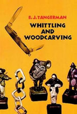 Whittling and Woodcarving : Dover Woodworking - E. J. Tangerman