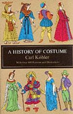 A History of Costume : Dover Fashion and Costumes - Carl Kohler