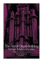 The Art of Organ-Building : Volume 1 - George Ashdown Audsley