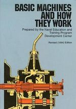 Basic Machines and How They Work : Volume 1 - United States Bureau of Naval Personnel