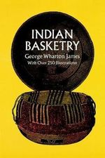 Indian Basketry - George Wharton James