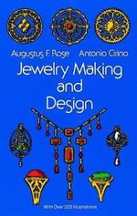 Jewelry Making and Design : Illustrated Textbook for Teachers, Students of Design and Cr - Augustus F. Rose