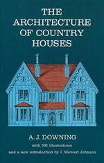 The Architecture of Country Houses : Dover Architecture - Andrew Jackson Downing