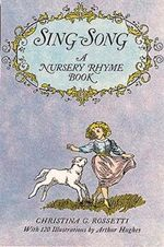 Sing Song : Nursery Rhyme Book - Christina Rossetti