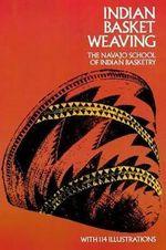 Indian Basket Weaving - Navaho School of Indian Basketry